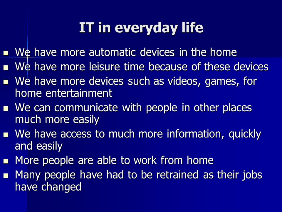 IT in everyday life We have more automatic devices in the home