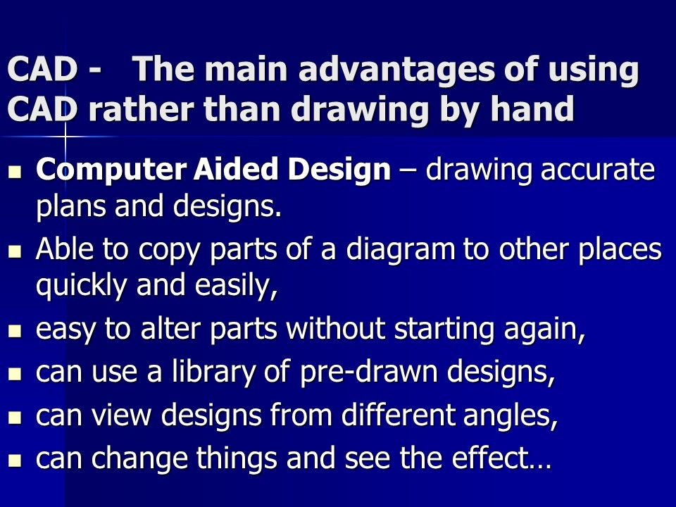 CAD - The main advantages of using CAD rather than drawing by hand