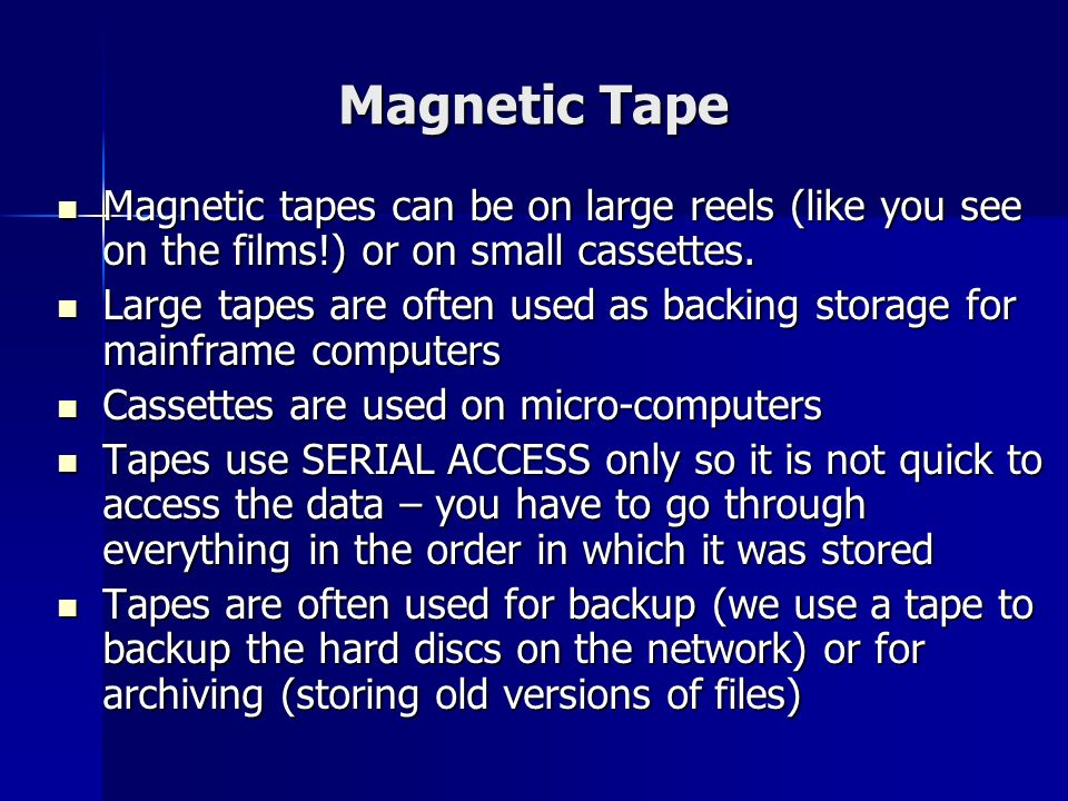 Magnetic Tape Magnetic tapes can be on large reels (like you see on the films!) or on small cassettes.