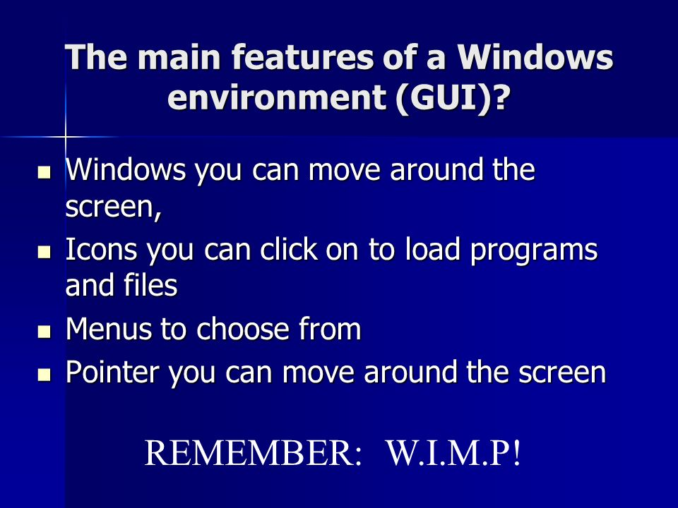 The main features of a Windows environment (GUI)