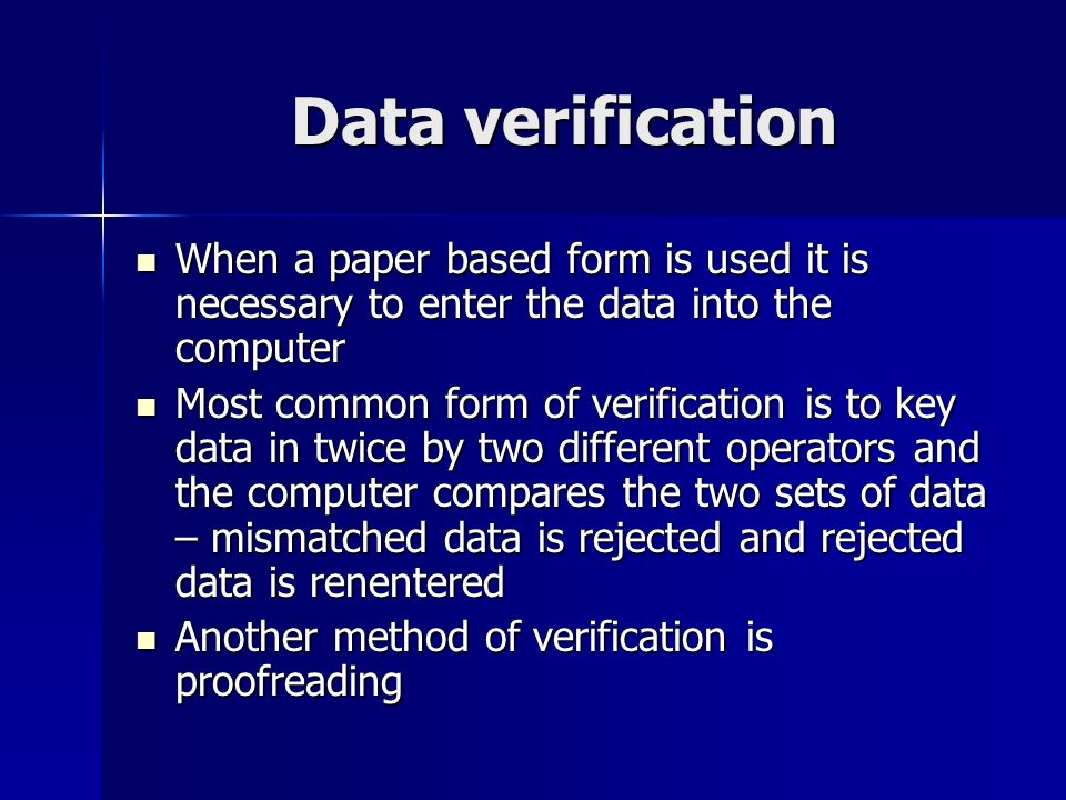Data verification When a paper based form is used it is necessary to enter the data into the computer.