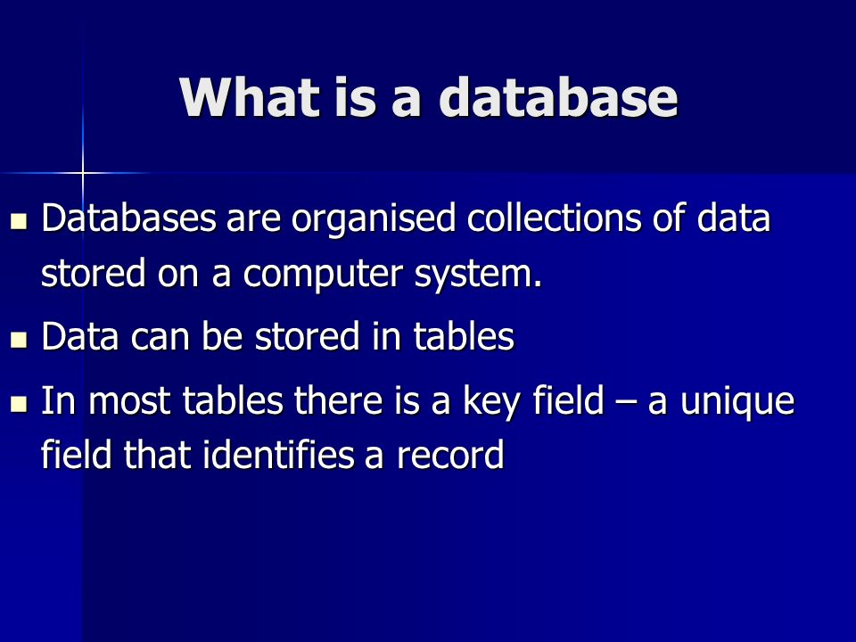 What is a database Databases are organised collections of data stored on a computer system. Data can be stored in tables.