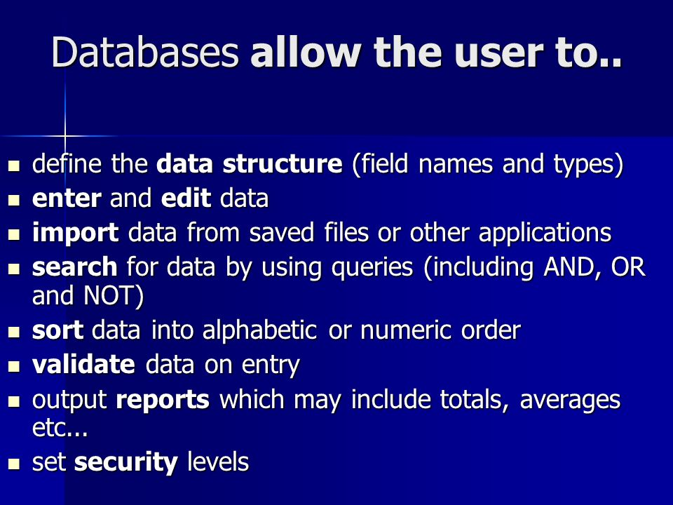 Databases allow the user to..