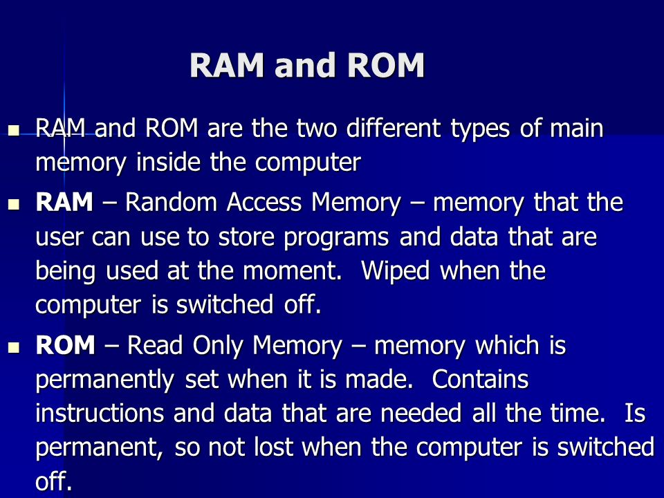 RAM and ROM RAM and ROM are the two different types of main memory inside the computer.