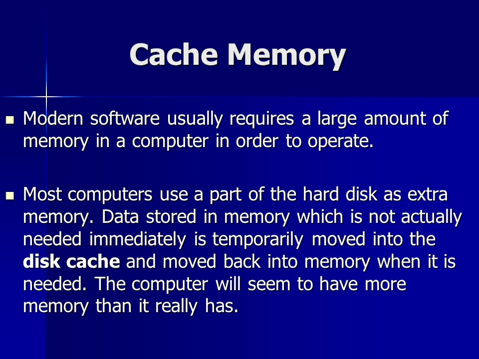 Cache Memory Modern software usually requires a large amount of memory in a computer in order to operate.