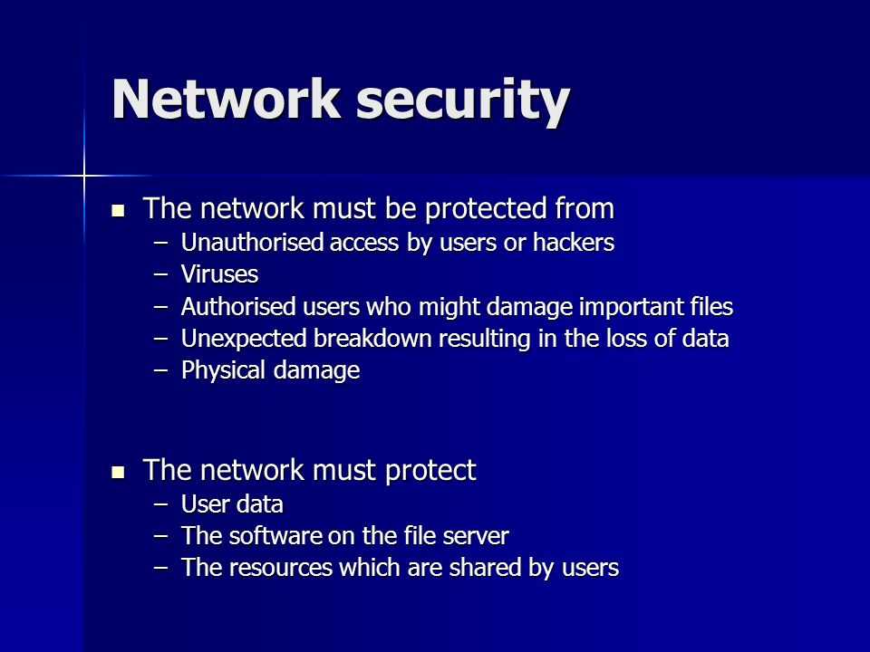 Network security The network must be protected from