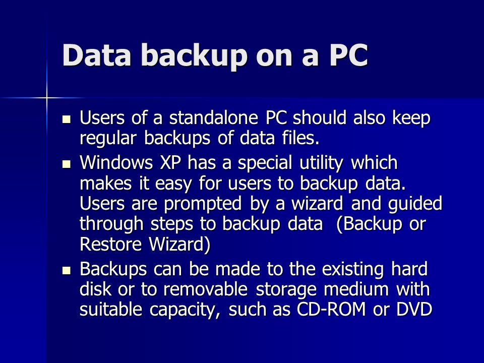 Data backup on a PC Users of a standalone PC should also keep regular backups of data files.