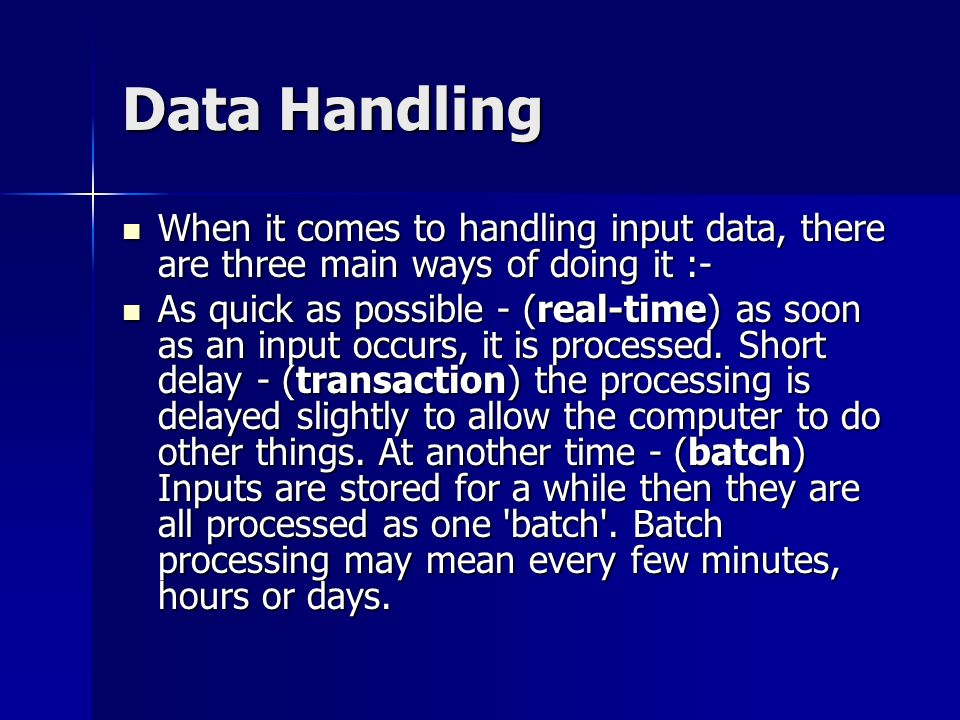 Data Handling When it comes to handling input data, there are three main ways of doing it :-