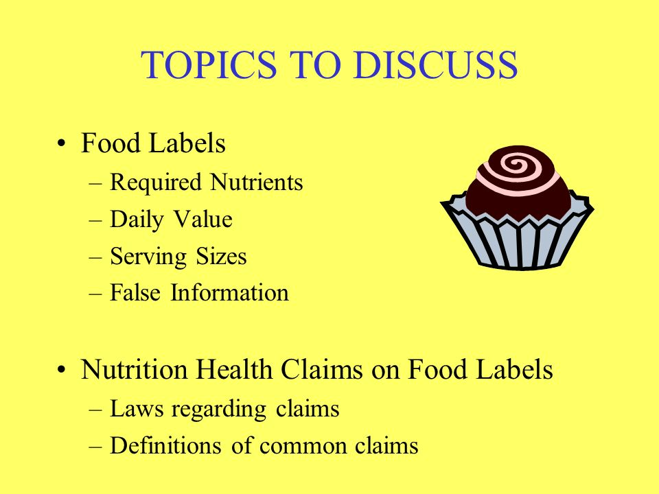TOPICS TO DISCUSS Food Labels Nutrition Health Claims on Food Labels