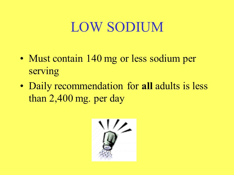 LOW SODIUM Must contain 140 mg or less sodium per serving