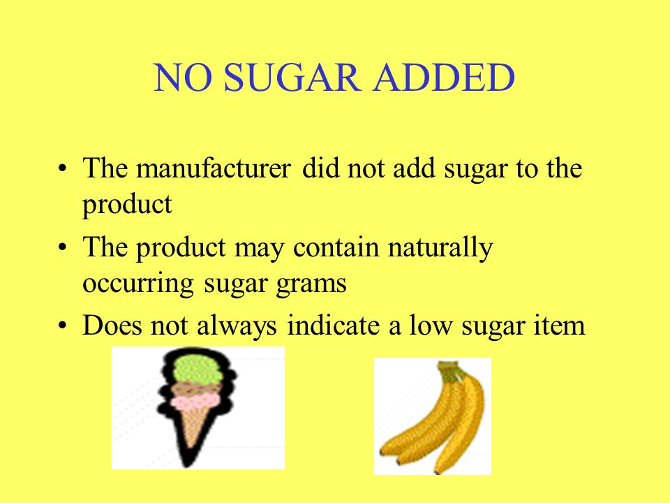 NO SUGAR ADDED The manufacturer did not add sugar to the product