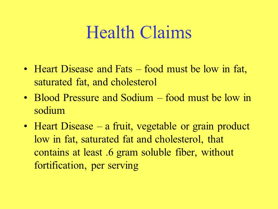 Health Claims Heart Disease and Fats – food must be low in fat, saturated fat, and cholesterol.