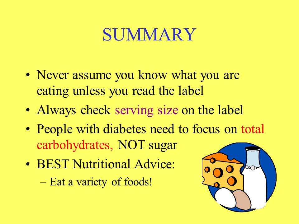 SUMMARY Never assume you know what you are eating unless you read the label. Always check serving size on the label.
