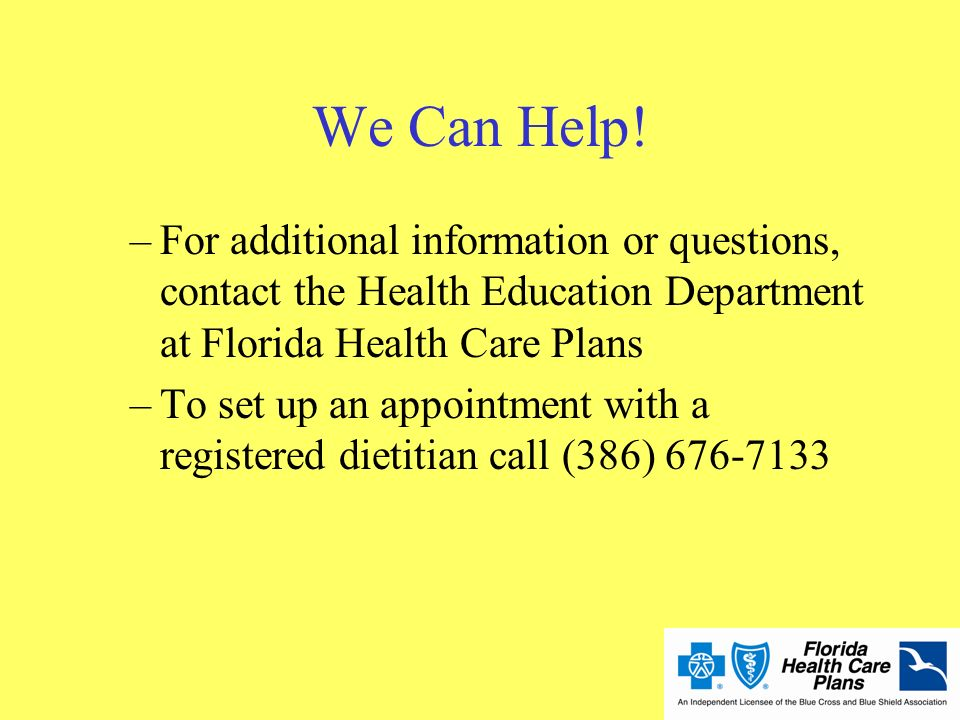 We Can Help! For additional information or questions, contact the Health Education Department at Florida Health Care Plans.