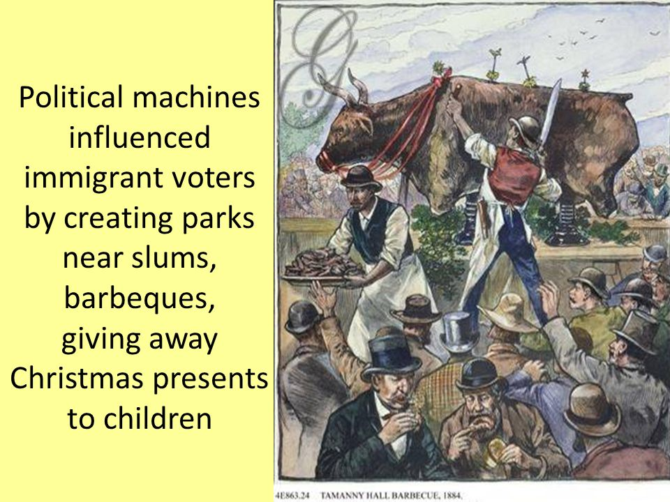 Political machines influenced immigrant voters by creating parks near slums, barbeques, giving away Christmas presents to children