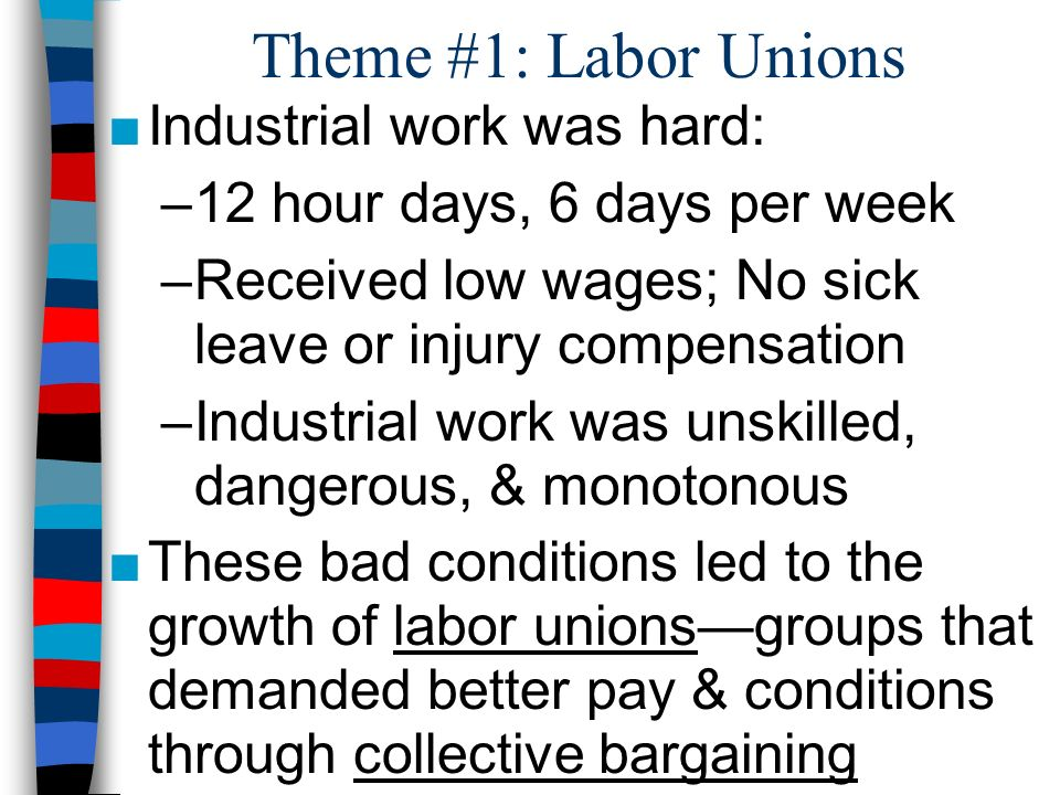 Theme #1: Labor Unions Industrial work was hard: