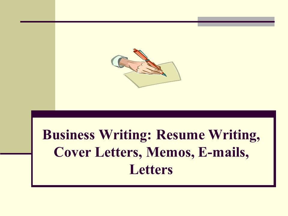 Business Writing: Resume Writing, Cover Letters, Memos, S, Letters