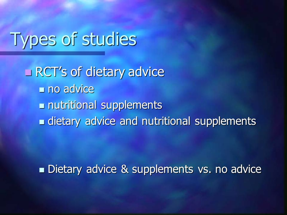 Types of studies RCT's of dietary advice no advice