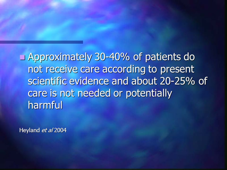 Approximately 30-40% of patients do not receive care according to present scientific evidence and about 20-25% of care is not needed or potentially harmful