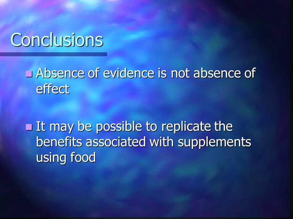 Conclusions Absence of evidence is not absence of effect