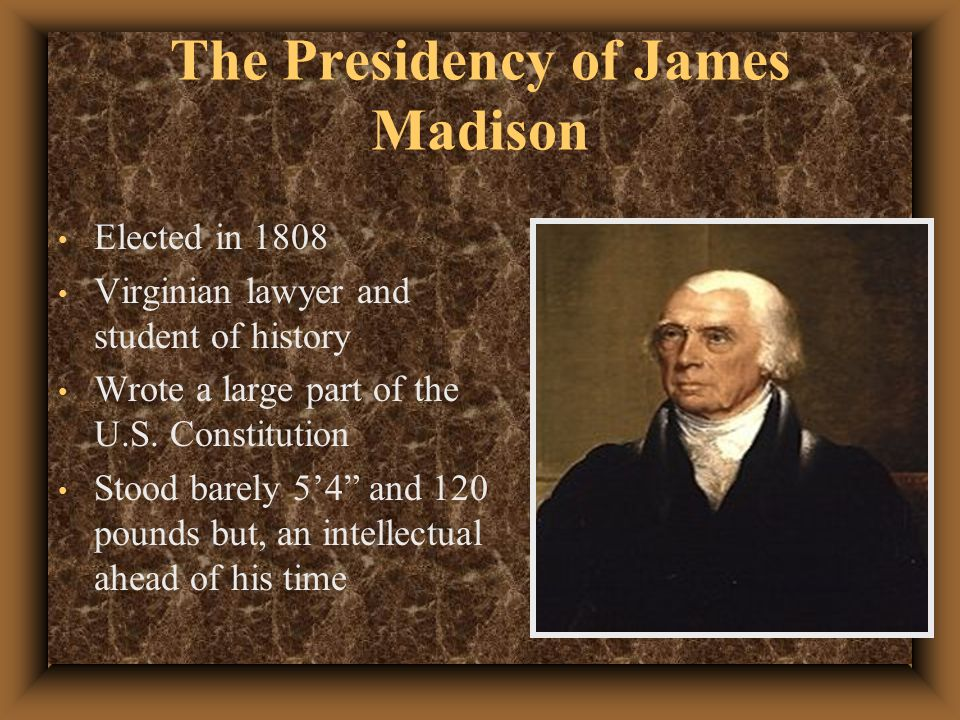 presidency of james madison James madison biography served: march 4, 1809 – march 4, 1817 born: march  16, 1751 birthplace: port conway, virginia colony died: june 28, 1836.