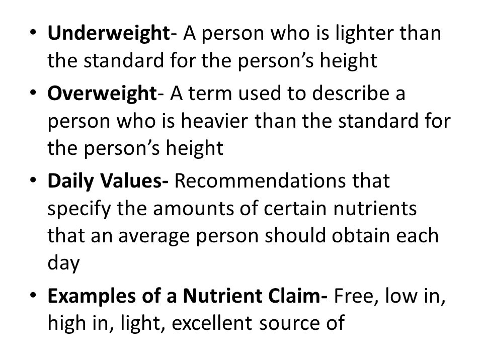 Underweight- A person who is lighter than the standard for the person's height