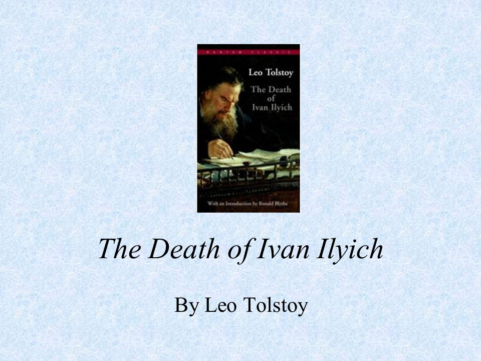 essay tolstoy ivan ilych Read this essay on the death of ivan ilych come browse our large digital warehouse of free sample essays get the knowledge you need in order to pass your classes.