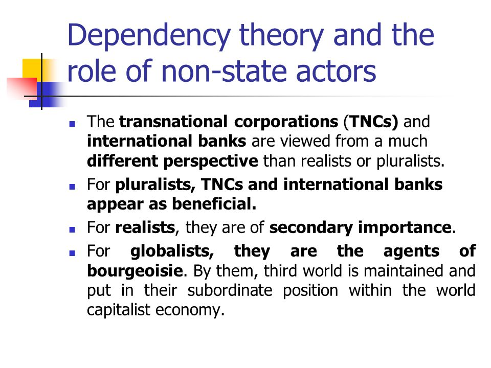 dependency theory vs world system theory Dependency theory is the way that the state of an economy develops as a direct result of external forces political, economic and cultural factors may influence the way that the economy develops using the dependency theory.