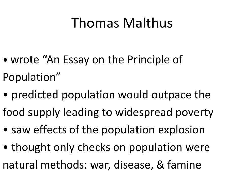 thomas malthus essay on principle of population Malthus, r r (thomas robert), 1766-1834 an essay on the principle of population: or a view of its past and present effects on human happiness, with an inquiry into our prospects respecting the future removal or.