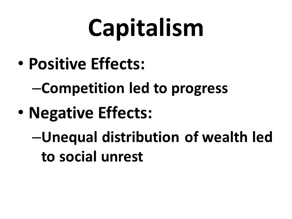 effects of capitalism The fuction of government is to represent the middle income and working people rather than just the wealthy and the powerful [we have come to] worship greed.