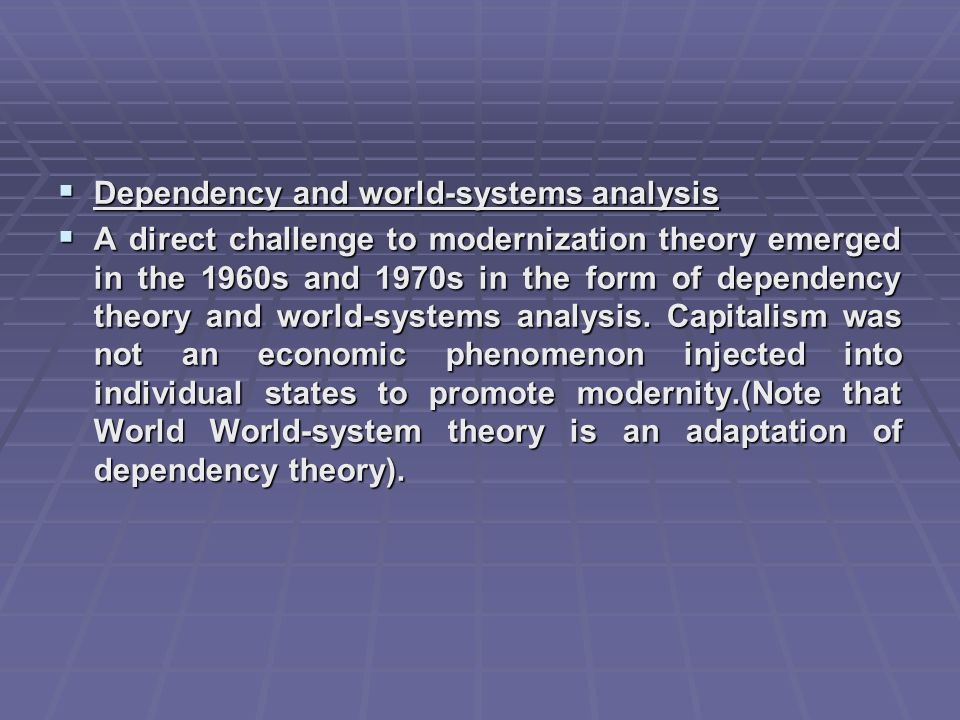 dependency theory and world systems theory Neo-marxist dependency theories  attempts to redefine underdevelopment and dependency theory from a third world perspective were.
