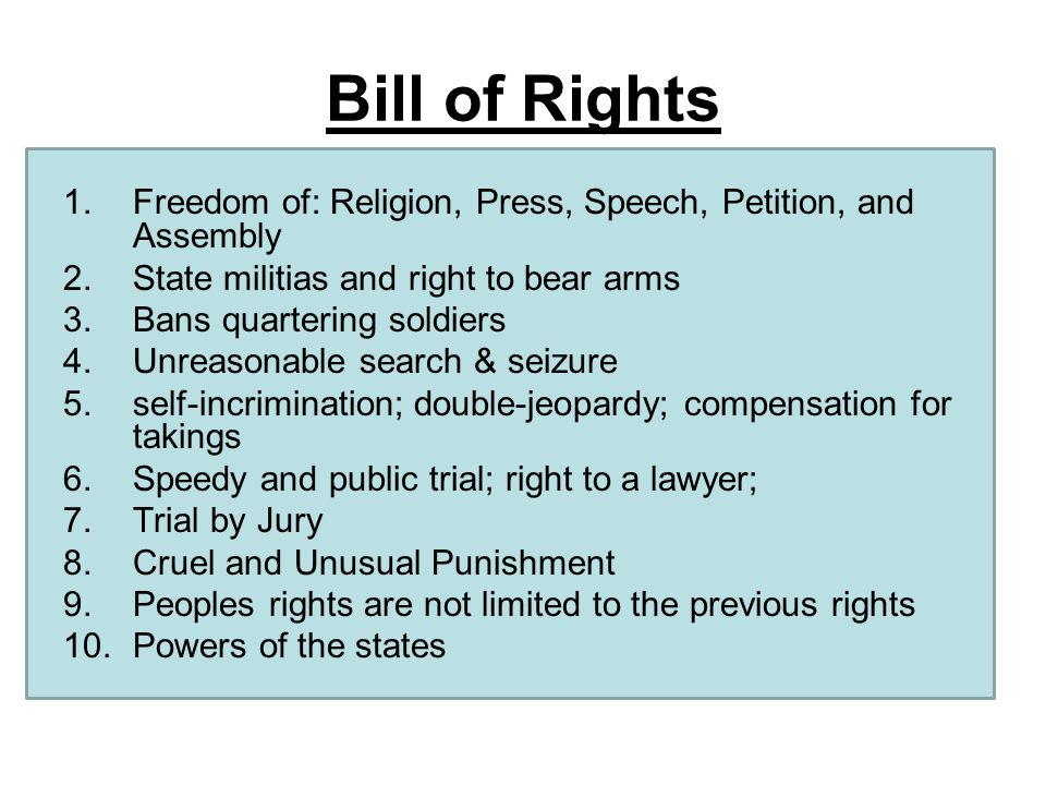 Bill of Rights Freedom of: Religion, Press, Speech, Petition, and Assembly. State militias and right to bear arms.