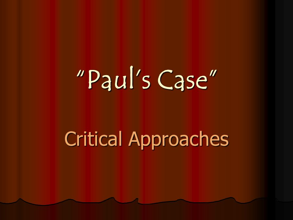 "Case Paul paul's case"" critical approaches. - ppt video online download"
