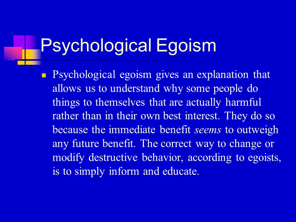 an introduction to the issue of psychological egoism Most contemporary theorizing in psychology rejects the possibility of genuine altruism by endorsing explanations that assume psychological egoism we seek to reframe psychological inquiry on.