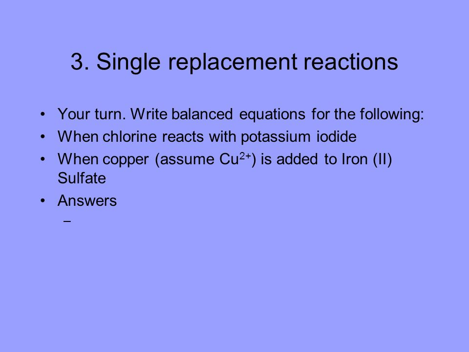 3. Single replacement reactions