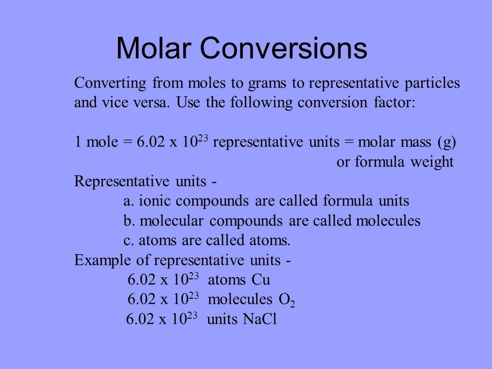 Molar Conversions Converting from moles to grams to representative particles and vice versa. Use the following conversion factor: