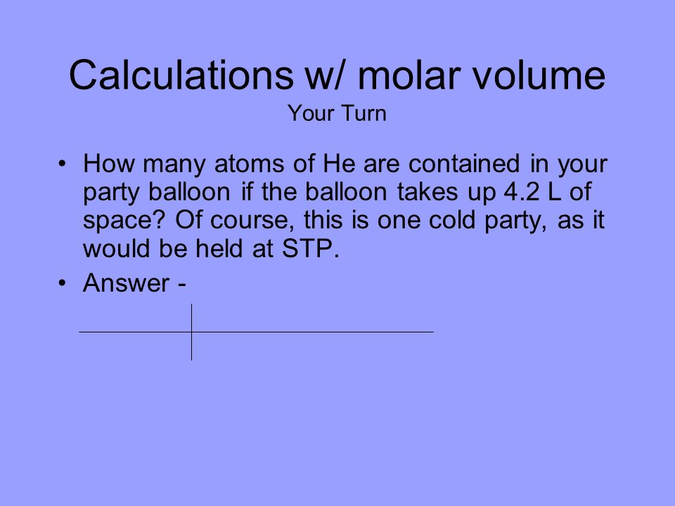 Calculations w/ molar volume Your Turn