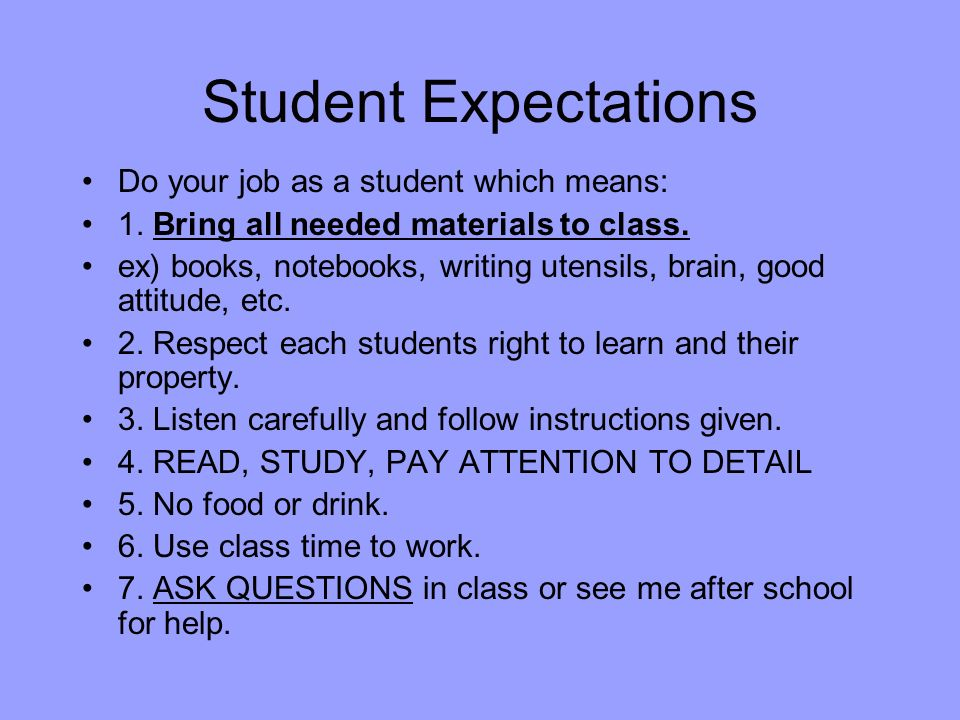 Student Expectations Do your job as a student which means: