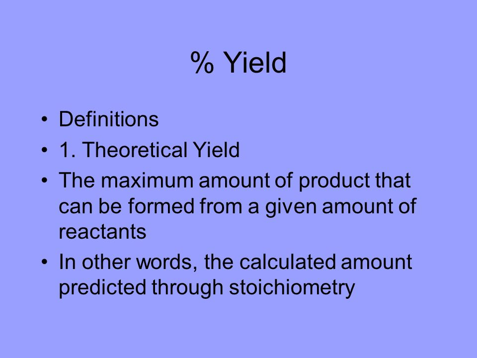 % Yield Definitions 1. Theoretical Yield