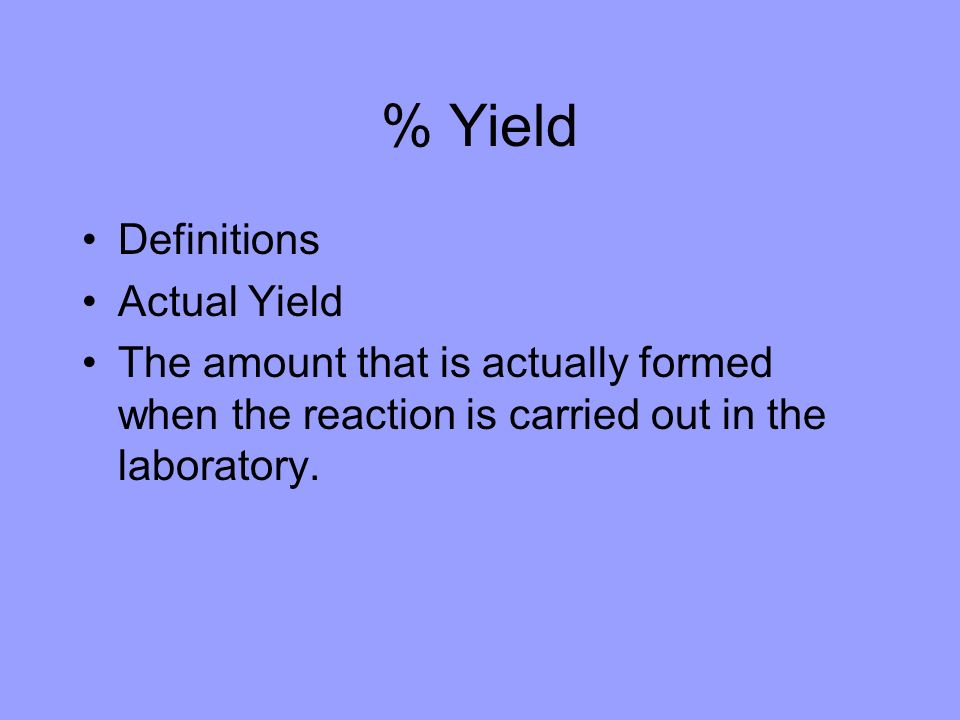 % Yield Definitions Actual Yield