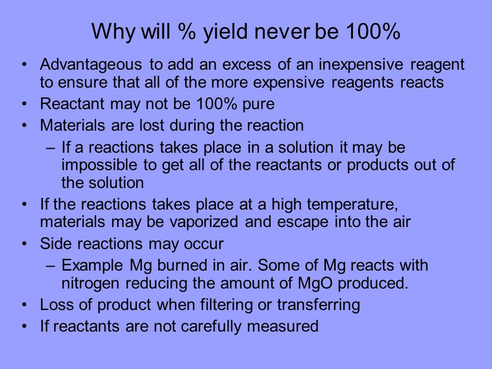 Why will % yield never be 100%