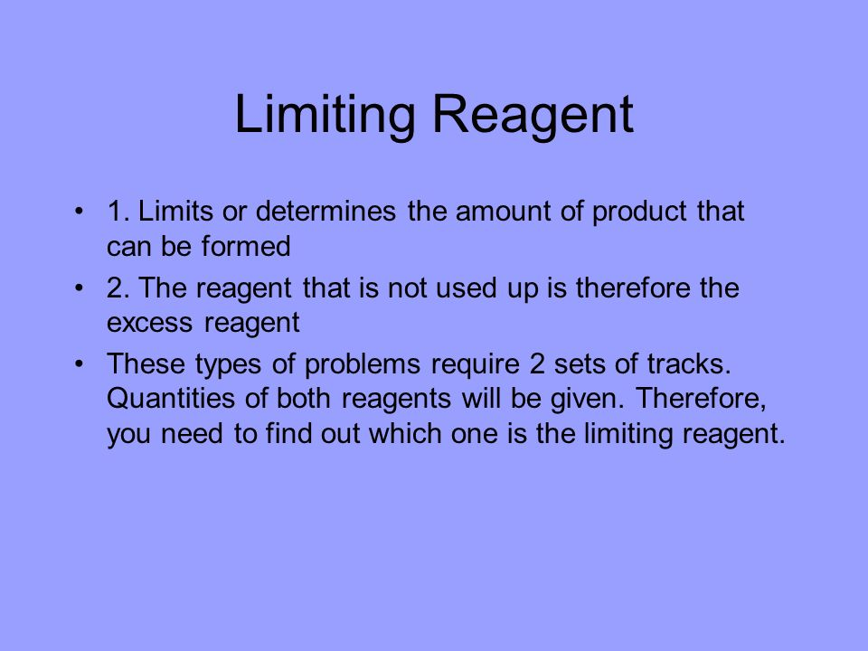 Limiting Reagent 1. Limits or determines the amount of product that can be formed.
