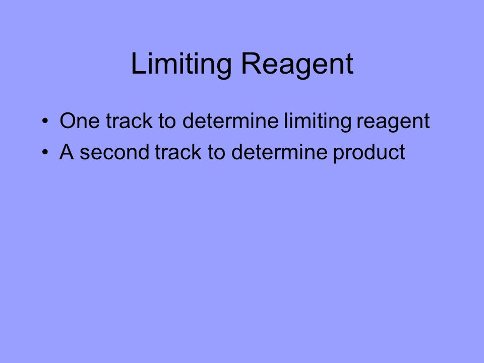 Limiting Reagent One track to determine limiting reagent