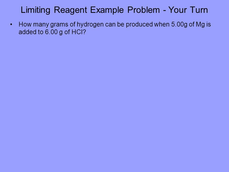 Limiting Reagent Example Problem - Your Turn