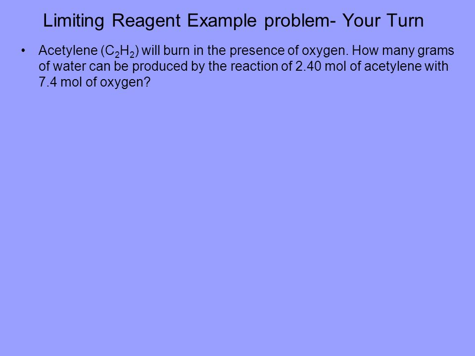 Limiting Reagent Example problem- Your Turn