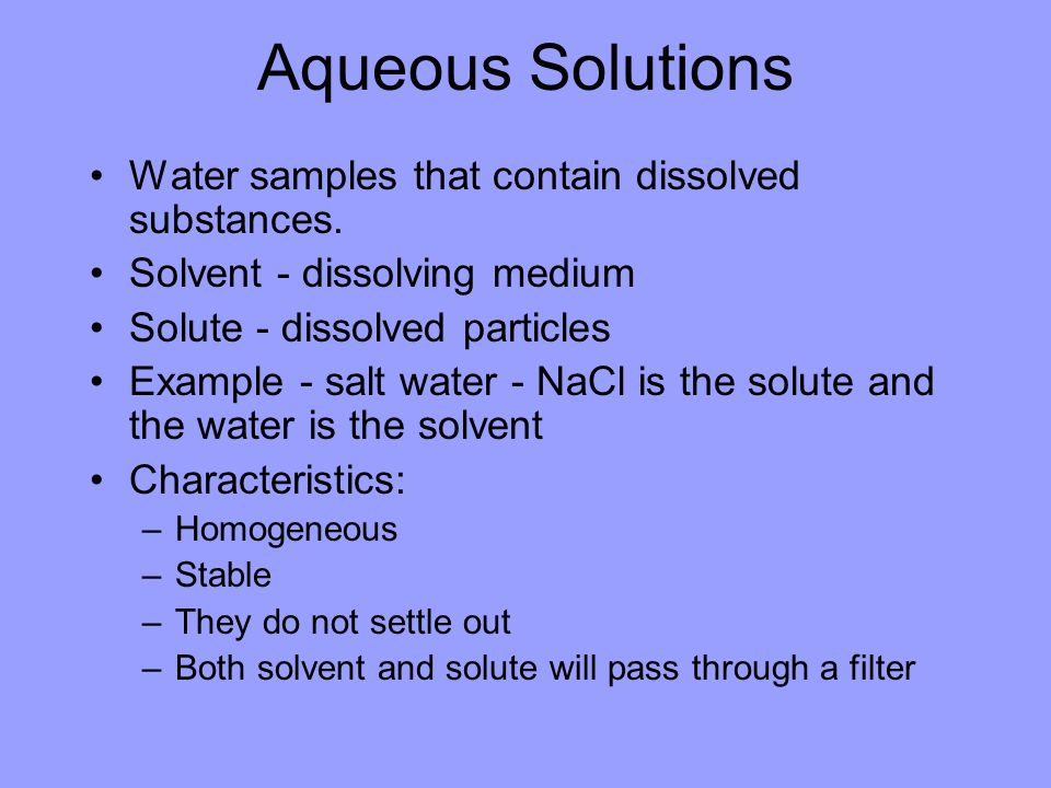 Aqueous Solutions Water samples that contain dissolved substances.