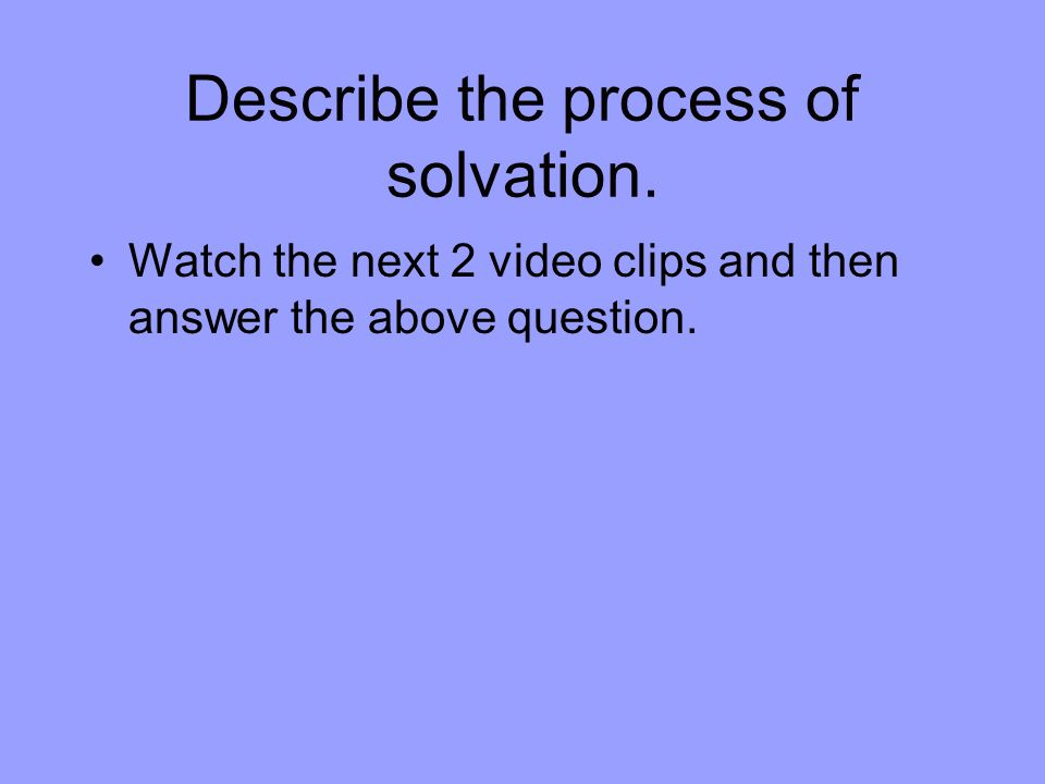 Describe the process of solvation.