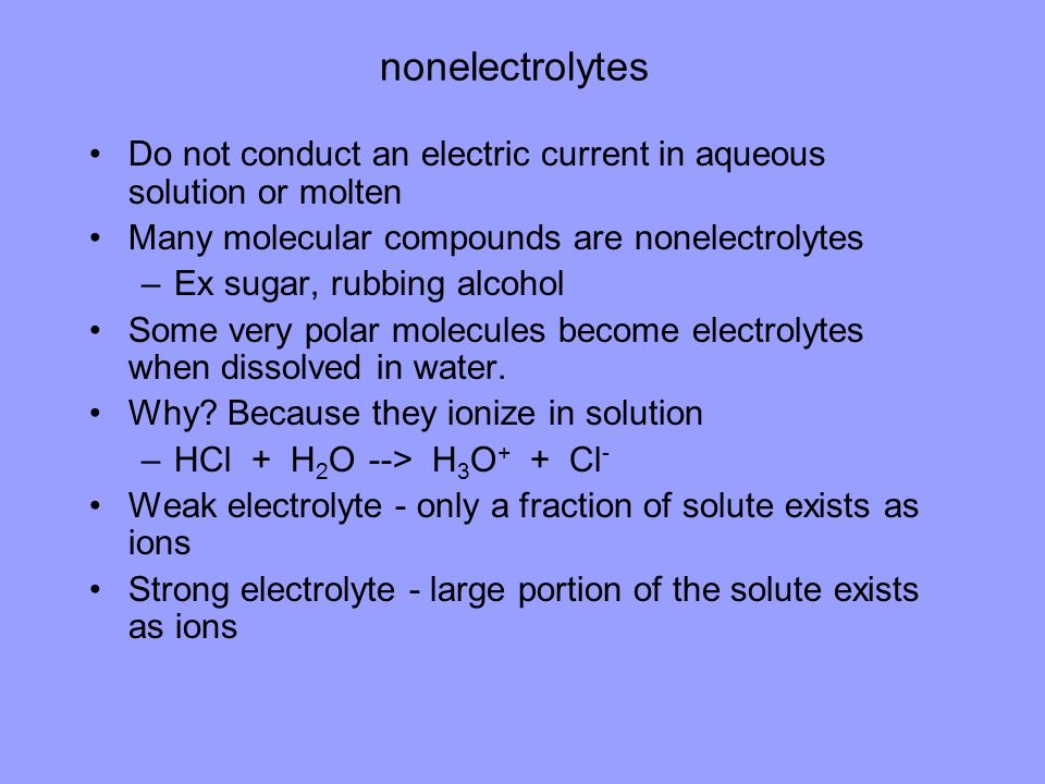 nonelectrolytes Do not conduct an electric current in aqueous solution or molten. Many molecular compounds are nonelectrolytes.