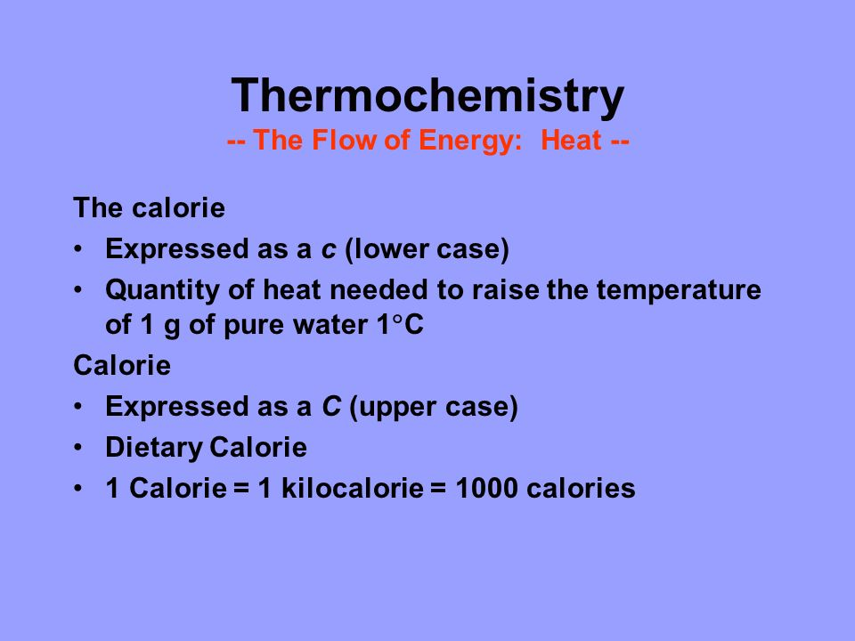 Thermochemistry -- The Flow of Energy: Heat --