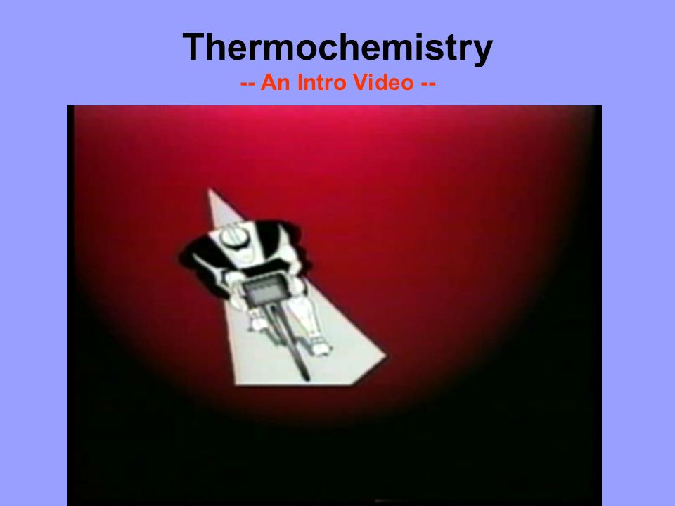 Thermochemistry -- An Intro Video --